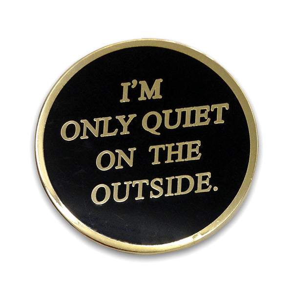 """I'm Only Quiet On the Outside"" Enamel Pin"