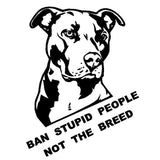Ban Stupid People Not The Breed Pitbull Decal