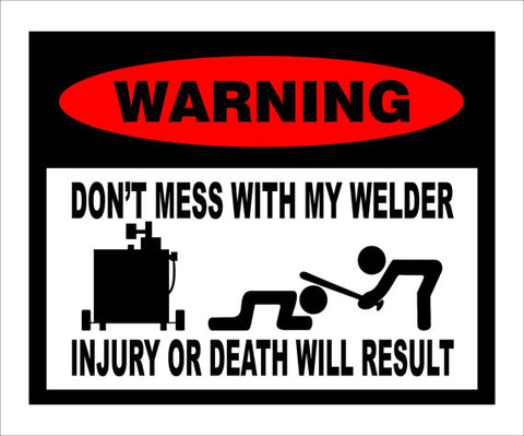 Don't mess with my welder