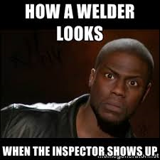 When the welding inspector shows up