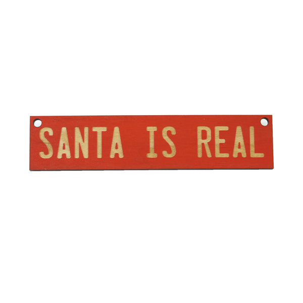 Wooden Ornament - Santa Is Real