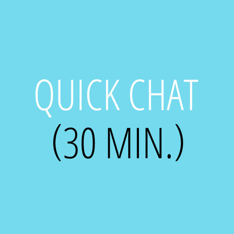 Quick Chat – 30 min.