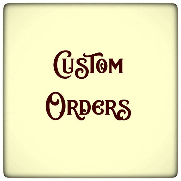 Custom and special orders