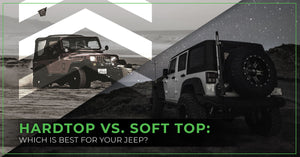 Hardtop vs. Soft Top: Which Jeep Is Best For Your Jeep?