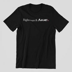 Righteous & Ratchet Tee