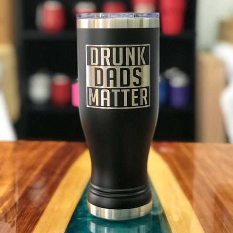 Drunk Dads Matter 20oz Beer Pilsner | Top Seller 🏆-Popp's Trophies