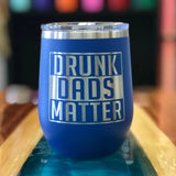 Drunk Dads Matter 12oz Wine Tumbler