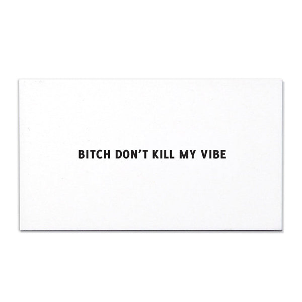 BITCH DON'T KILL MY VIBE Calling Card