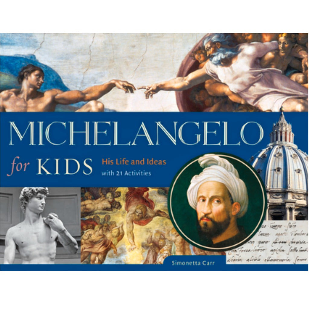 Michelangelo for Kids, His life and Ideas