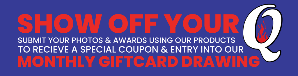 Show off your Q. Submit your photos and awards using our products to receive a special coupon & entry into our monthly gift card drawing