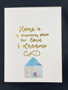 """Home is a starting place for love & dreams."""