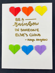 """Be a rainbow in someone else's clouds."""