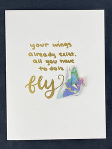 """Your wings already exist. All you have to do is fly."""