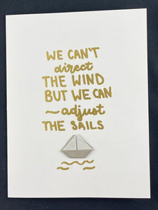 """We can't direct the wind, but we can adjust the sails."""