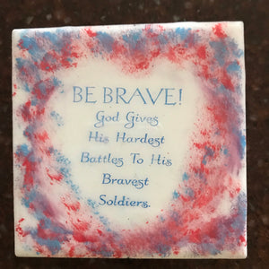 Be brave coaster, plaque