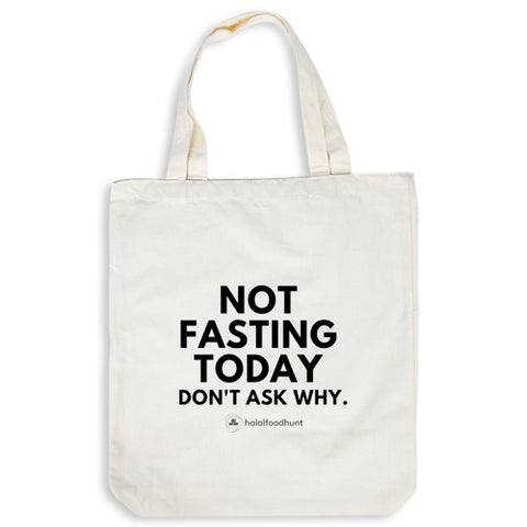 Tote Bag - Not Fasting Today. Don't Ask Why.