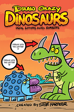 Draw Crazy Dinosaurs Using Letters and Numbers by Steve Harpster