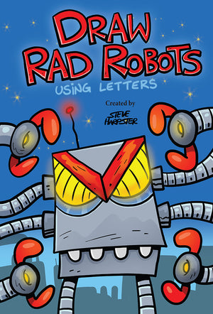 Draw Rad Robots Using Letters a NEW book by Steve Harpster