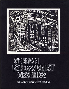 German Expressionist Graphics: From the Bradford Collection
