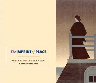 The Imprint of Place: Maine Printmaking 1800-2005