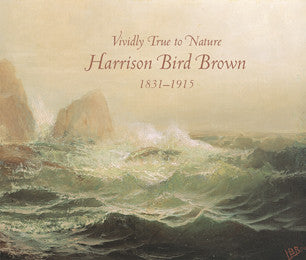 Vividly True to Nature: Harrison Bird Brown, 1831-1915