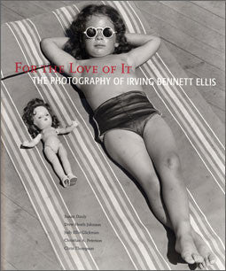 For the Love of It: The Photographs of Irving Bennett Ellis