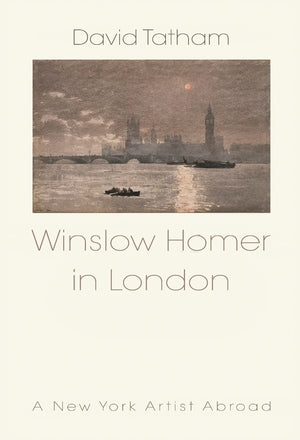 Winslow Homer in London: A New York Artist Abroad