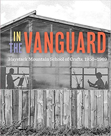 In the Vanguard; Haystack Mountain School of Crafts, 1950-1969