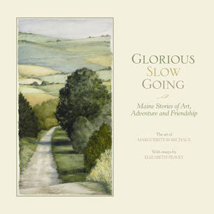 Glorious Slow Going: Maine Stories of Art, Adventure and Friendship
