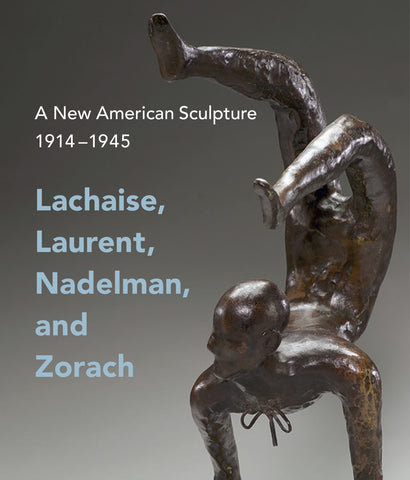 A New American Sculpture, 1914-1945: Lachaise, Laurent, Nadelman, and Zorach