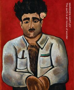 Marsden Hartley: The Earth Is All I Know of Wonder Exhibition