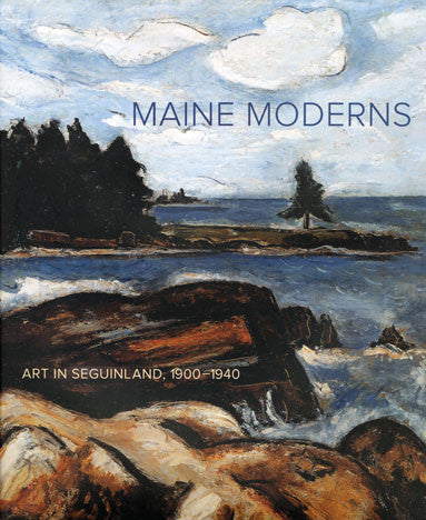 Maine Moderns: Art in Seguinland, 1900-1940