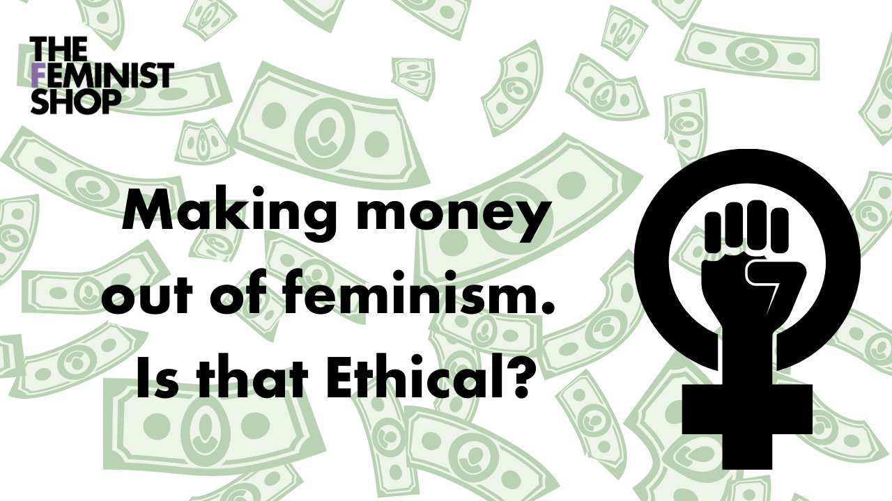 Comoditising Feminism, the ethical implications.
