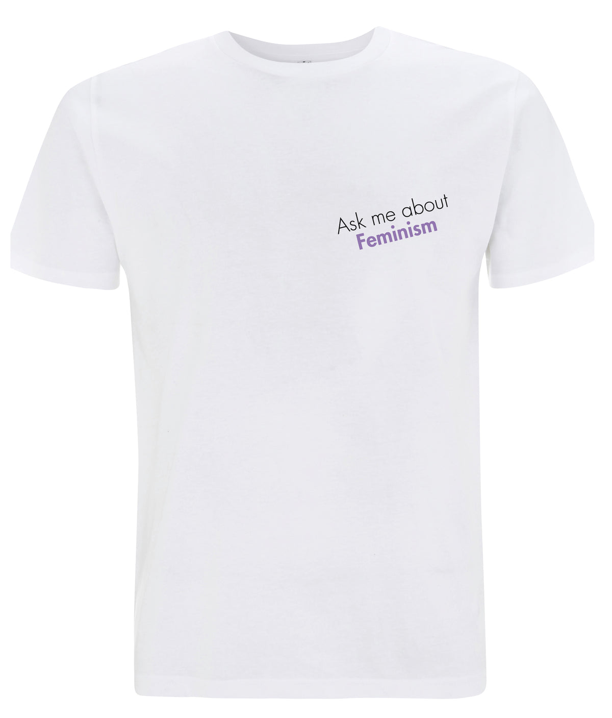 Ask Me About Feminism Organic Feminist T Shirt White