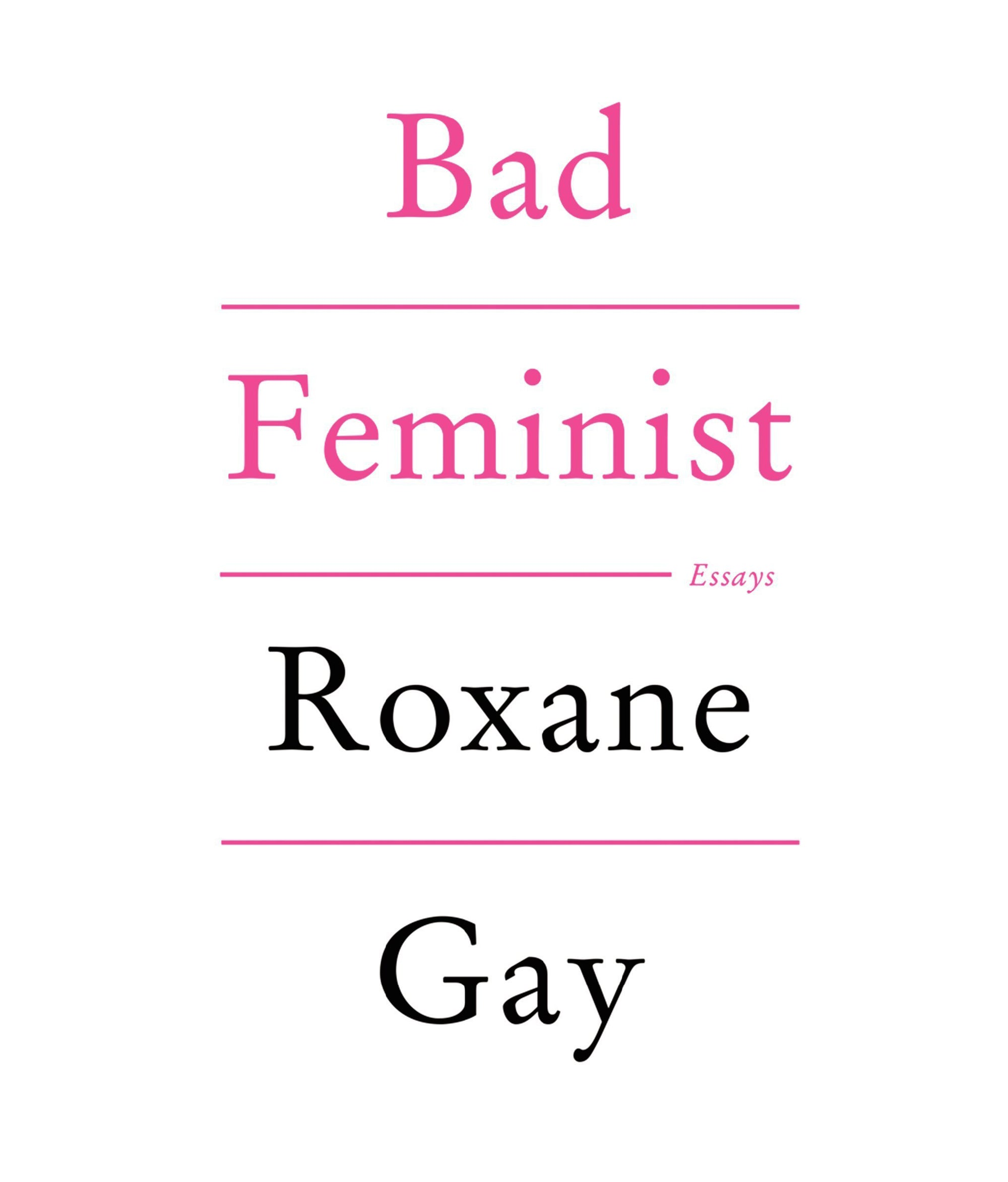 Bad Feminist Roxane Gay