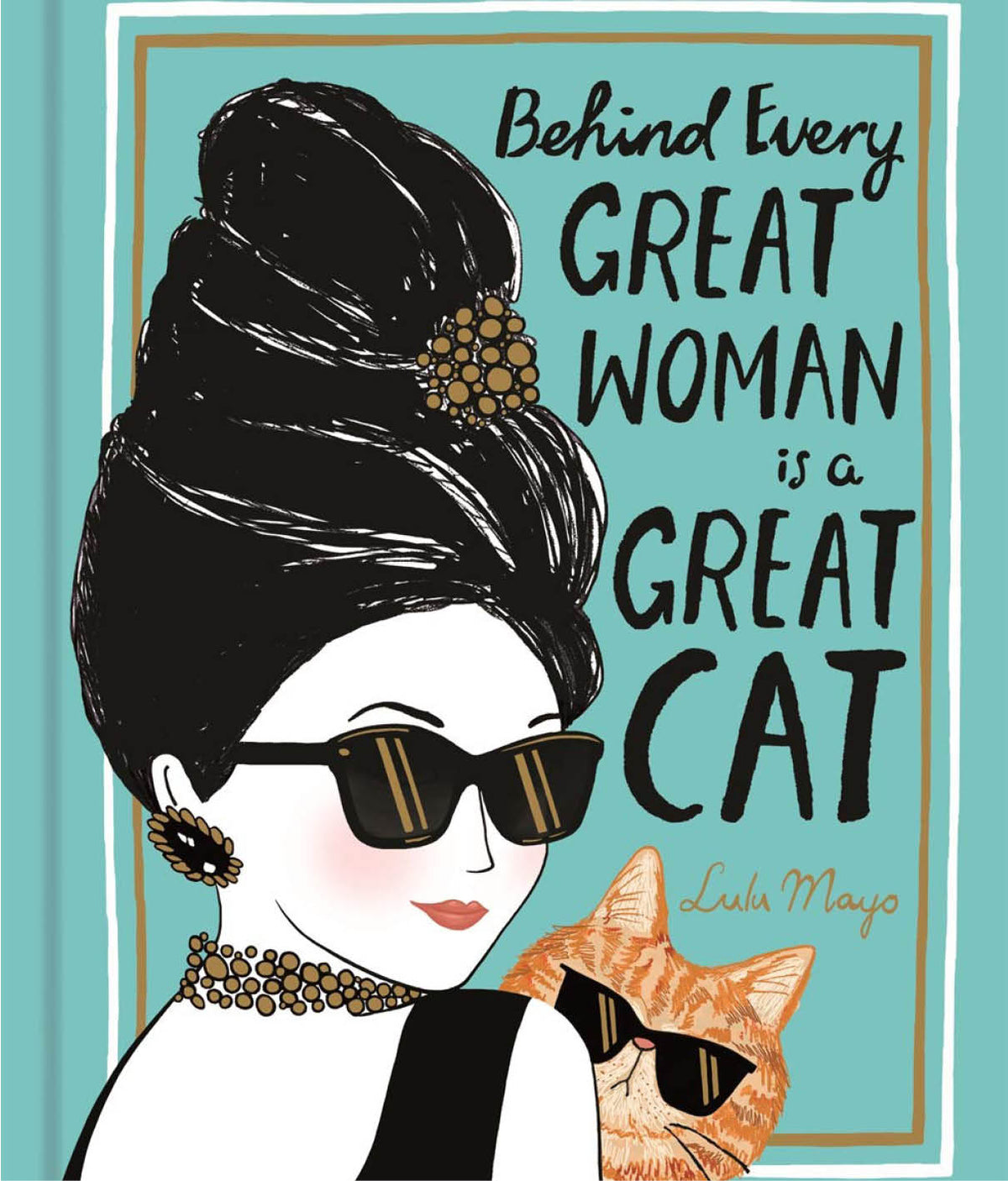 Behind Every Great Woman is a Great Cat by Lulu Mayo and Justine Solomons-Moat