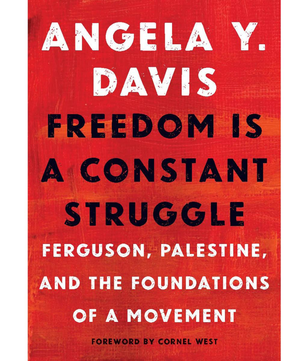 Freedom is a constant struggle: Ferguson, Palestine and the Foundations of a movement by Angela Davis