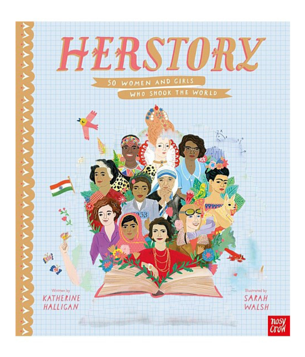 Herstory: 50 women and girls who shook the world by Katherine Halligan, Sarah Walsh