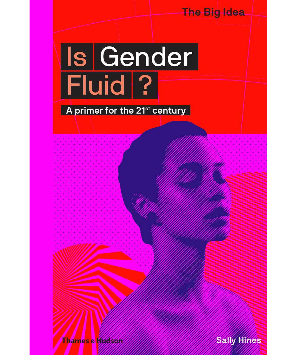 Is Gender Fluid? :A Primer for the 21st Century Sally Hines