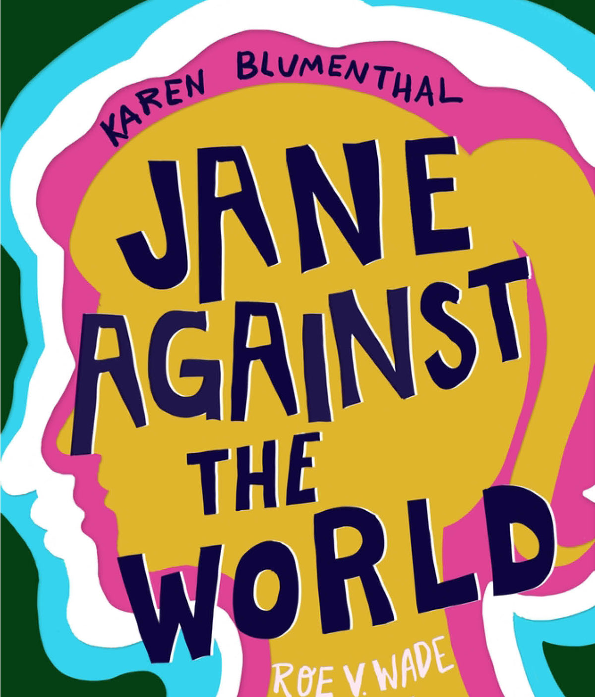 Jane Against the World: Roe v. Wade and the Fight for Reproductive Rights by Karen Blumenthal