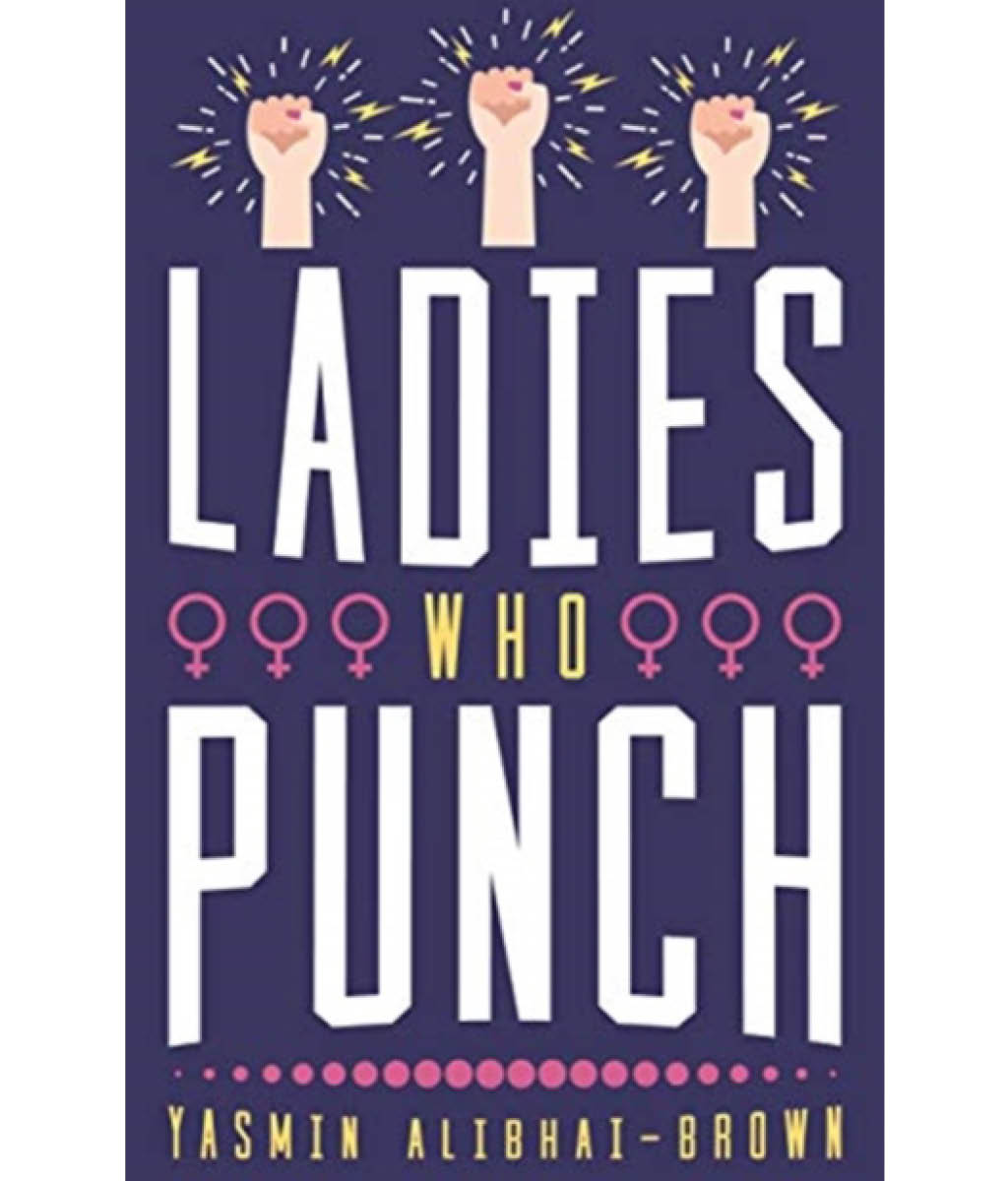 Ladies Who Punch: FiftyTrailblazing Women Whose Stories You Should Know Yasmin Alibhai Brown
