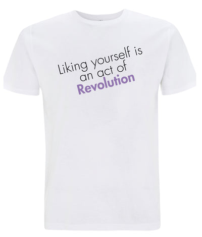 Liking Yourself Is An Act Of Revolution Organic Feminist T Shirt White