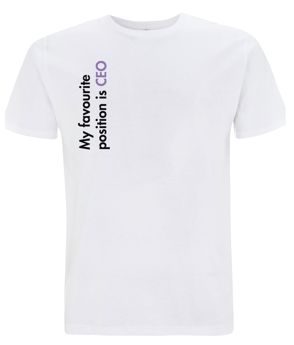 My Favourite Position Is CEO Organic Feminist T Shirt White