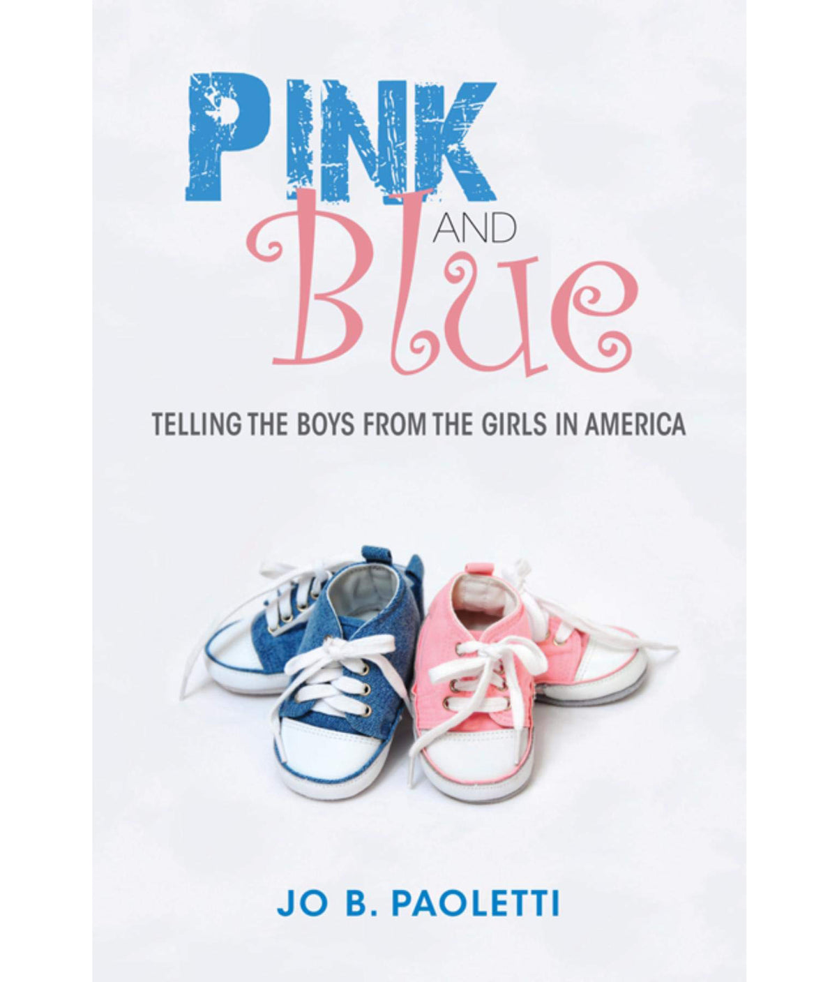 Pink and Blue: Telling the Boys from the Girls in America Jo Barraclough Paoletti