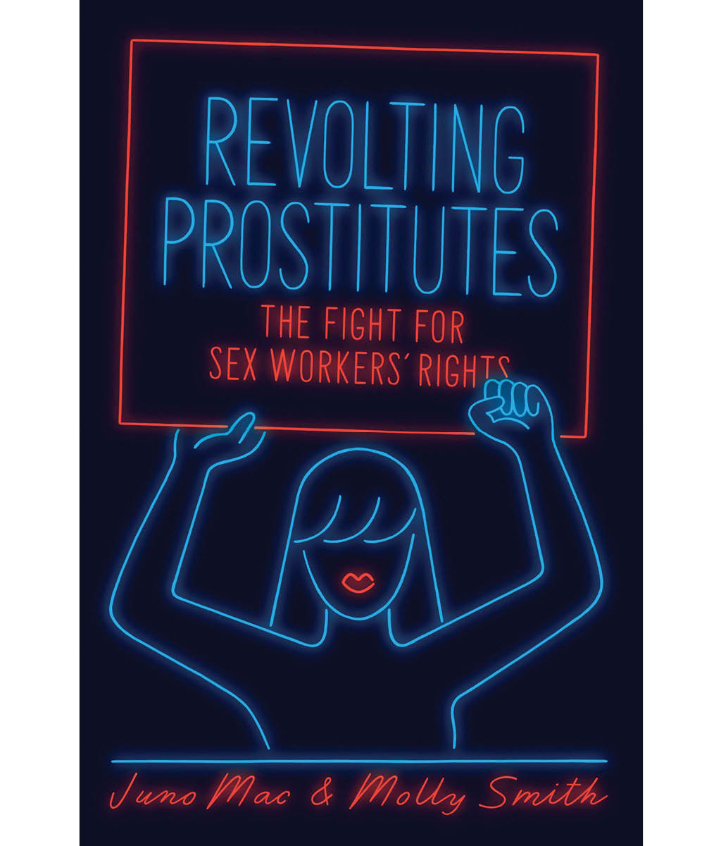 Revolting Prostitutes: The Fight for Sex Workers Rights Molly Smith, Juno Mac