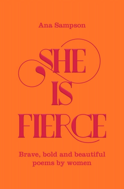 She is fierce: Brave, Bold and Beautiful Poems by Women by Ana Sampson
