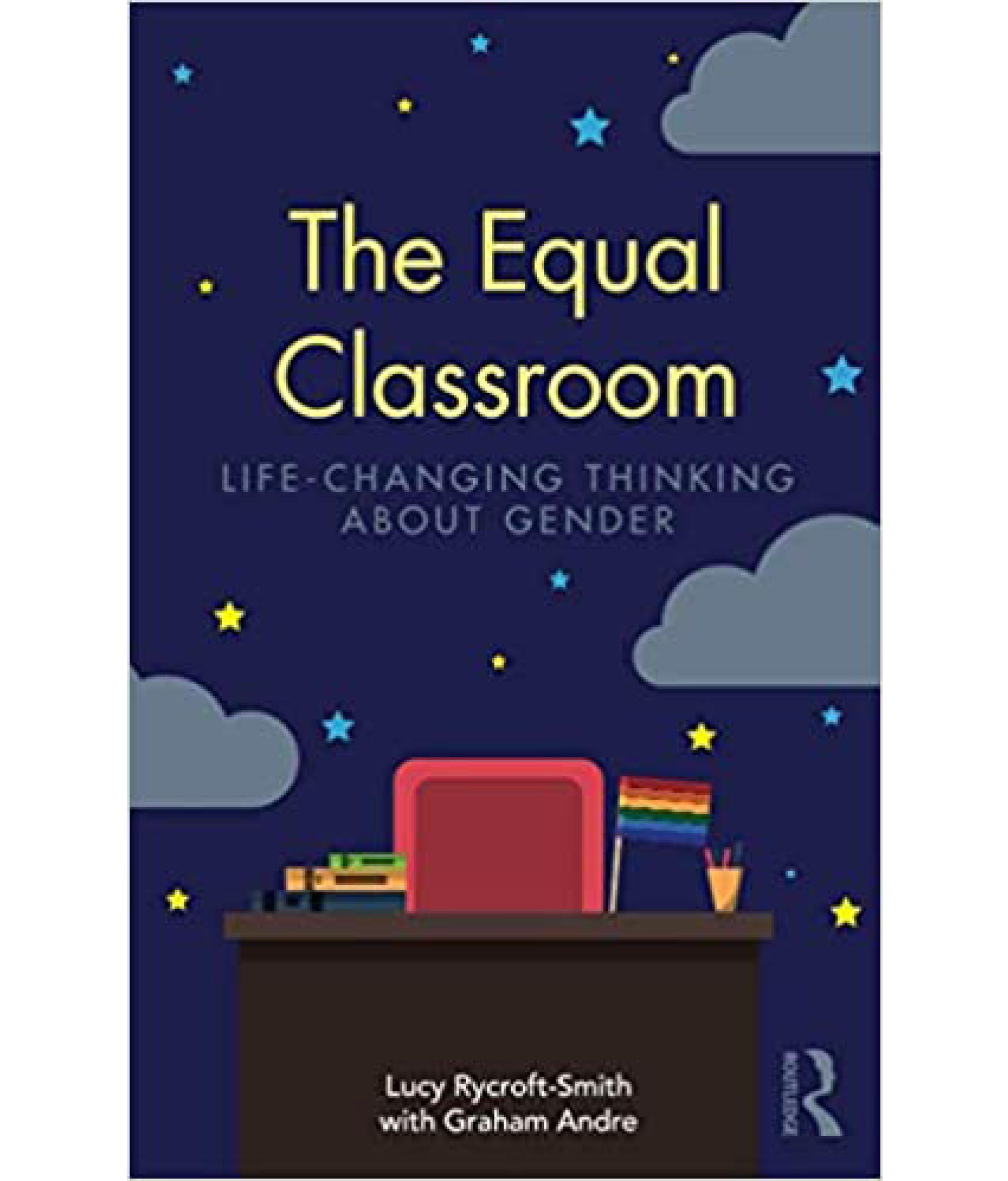 The Equal Classroom: Life-Changing Thinking About Gender Lucy Rycroft-Smith Graham Andre