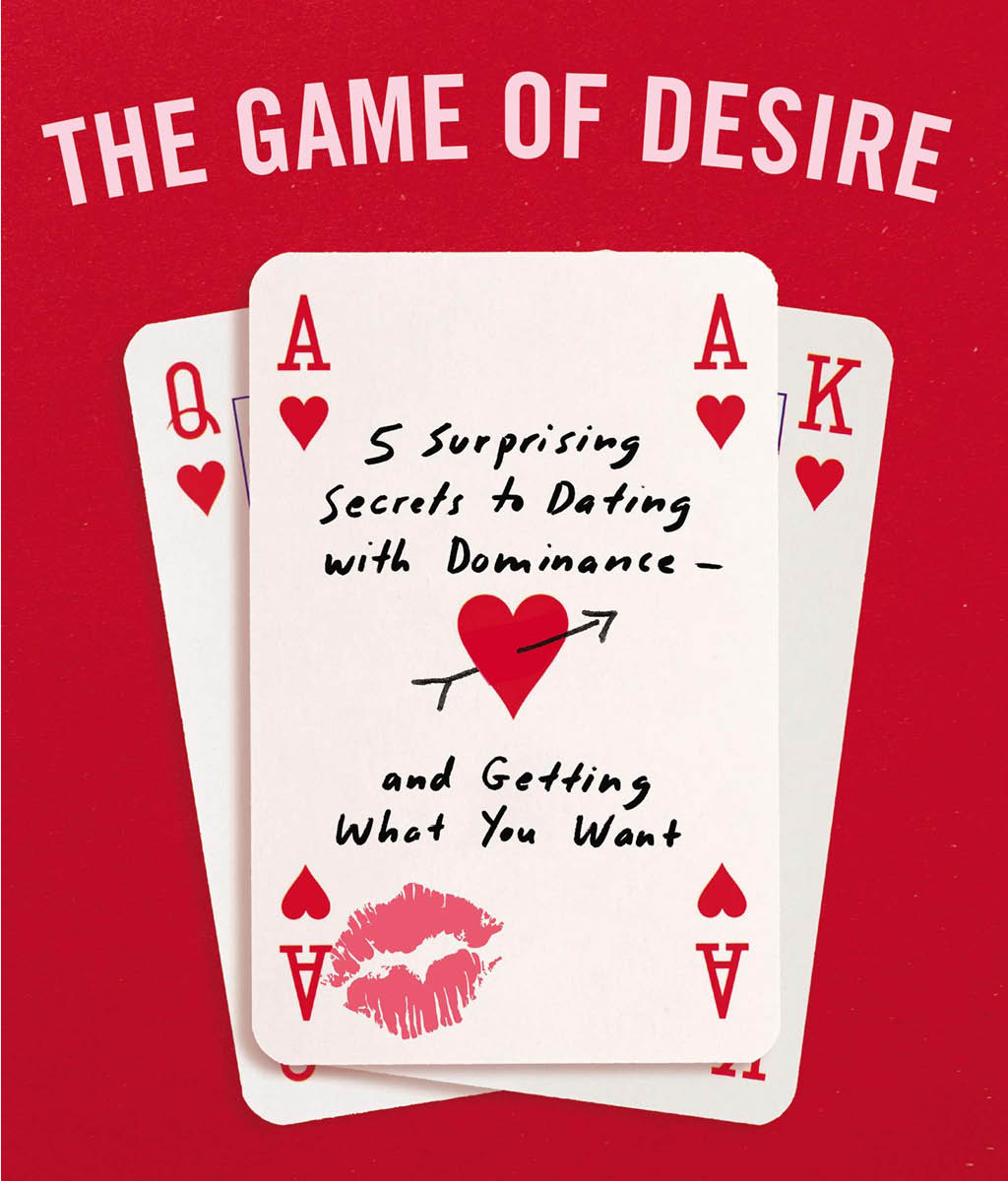 The Game of Desire: 5 Surprising Secrets to Dating with Dominance— and Getting What you Want  Shannon Boodram