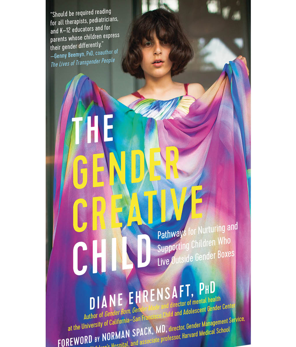 The Gender Creative Child: Pathways for Nurturing and Supporting Children Who Live Outside Gender Boxes by Diane Ehrensaft , Norman Spack