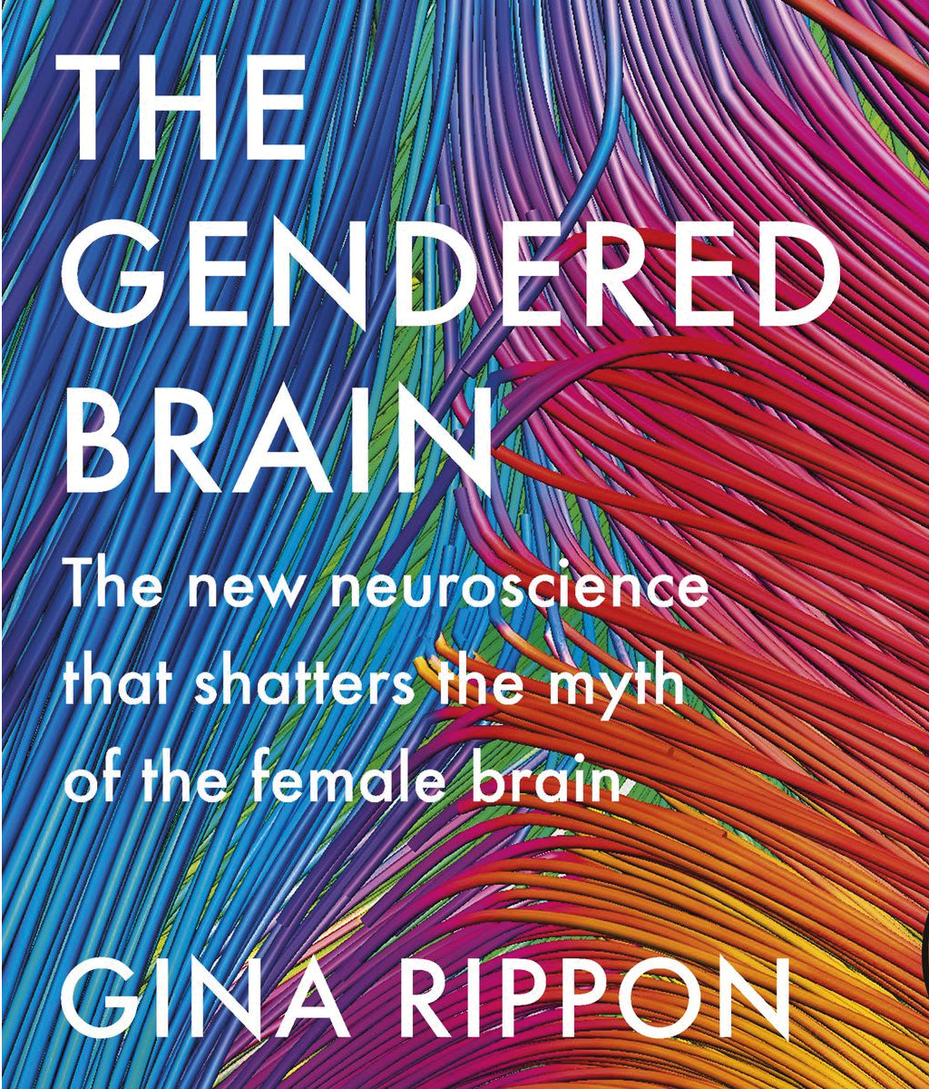 The Gendered Brain: The New Neuroscience That Shatters the Myth of the Female Brain Gina Rippon